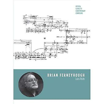 Brian Ferneyhough (Critical Guides to Contemporary Composers)