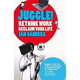 Juggle! Repenser le travail, récupérer votre vie