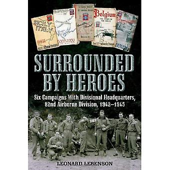 Surrounded by Heroes: Six Campaigns with Divisional Headquarters, 82nd Airborne