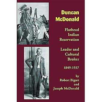 Duncan McDonald: Flathead Indian Reservation Leader and Cultural Broker, 1849-1937