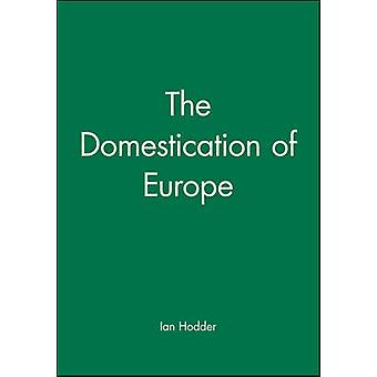 The Domestication of Europe by Hodder & Ian