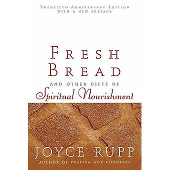 Fresh Bread And Other Gifts of Spiritual Nourishment by Rupp & Joyce