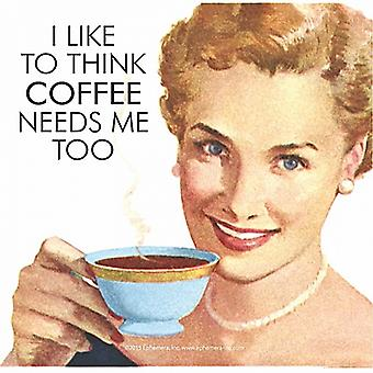 I Like To Think Coffee Needs Me Too funny drinks mat / coaster   (hb)