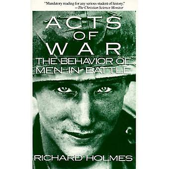 Acts of War The Behavior of Men in Battle by Holmes & Richard