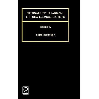 International Trade and the New Economic Order by Moncarz & R.