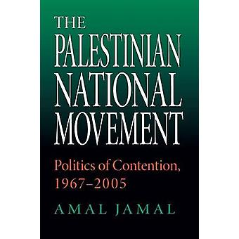 The Palestinian National Movement Politics of Contention 19672005 by Jamal & Amal