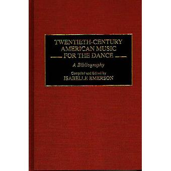 TwentiethCentury American Music for the Dance A Bibliography by Emerson & Isabelle