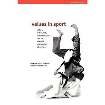 Values in Sport Elitism Nationalism Gender Equality and the Scientific Manufacturing of Winners by Tamburrini & Claudio Marcello