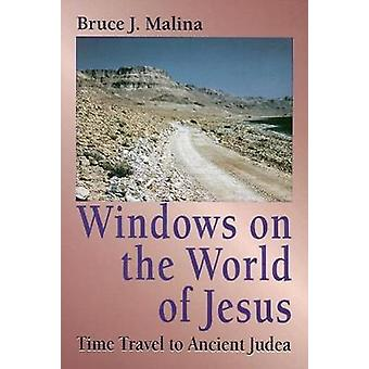 Windows on the World of Jesus Time Travel to Ancient Judea by Malina & Bruce J.