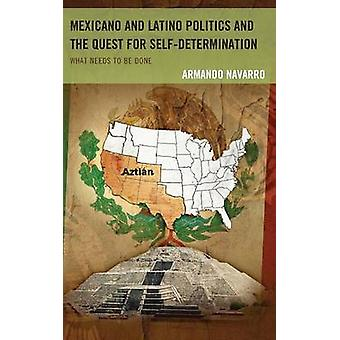 Mexicano and Latino Politics and the Quest for SelfDetermination What Needs to Be Done by Navarro & Armando