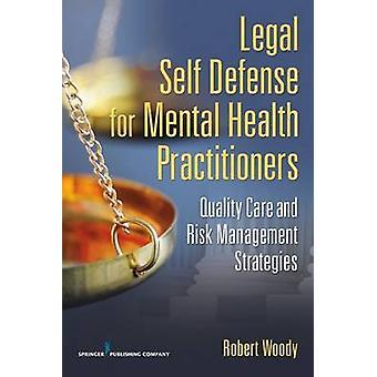 Lagligt självförsvar för psykisk vård utövare kvalitet och riskhanteringsstrategier av Woody & Robert Henley