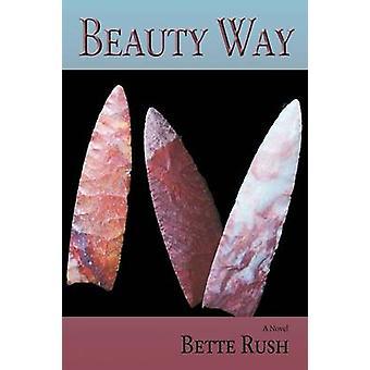 Beauty Way a Novel by Rush & Bette