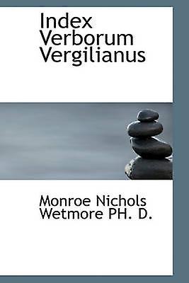 Index Verborum Vergilianus by Wetmore & Monroe Nichols