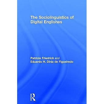 The Sociolinguistics of Digital Englishes by Friedrich & Patricia