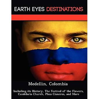 Medellin Colombia Including its History The Festival of the Flowers Candelaria Church Plaza Cisneros and More by Knight & Dave