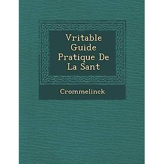 V Ritable Guide Pratique de La Sant by Crommelinck