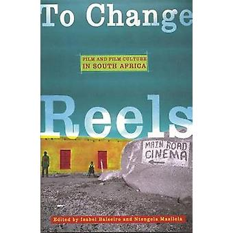 To Change Reels Film and Film Culture in South Africa by Balseiro & Isabel