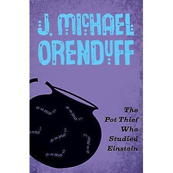 The Pot Thief Who Studied Einstein by Orenduff & J. Michael