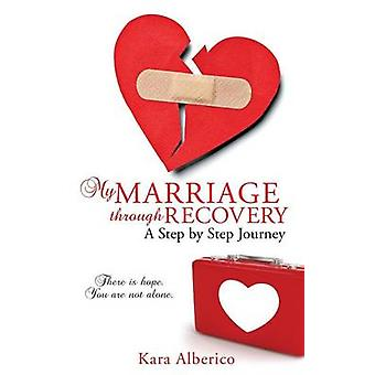 My Marriage Through Recovery by Alberico & Kara
