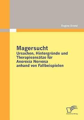 Magersucht Ursachen Hintergr Nde Und Therapieans Tze Fur Anorexia Nervosa Anhand Von Fallbeispielen by Brand & Regine