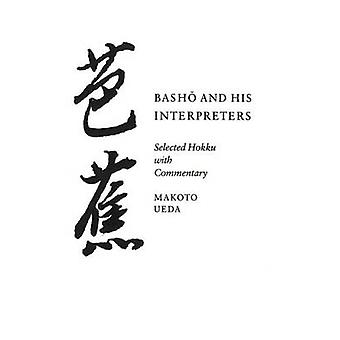 Basho and His Interpreters - Selected Hokku with Commentary by Makoto