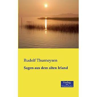 Sagen aus dem alten Irland by Thurneysen & Rudolf