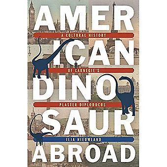 Amerikansk dinosaurie utomlands: en kultur historia av Carnegies Diplodocus