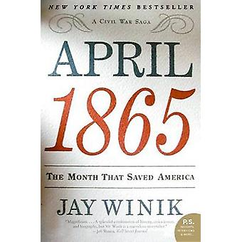 April 1865 - The Month That Saved America by Jay Winik - 9780060899684