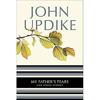 My Father's Tears - And Other Stories by John Updike - 9780345513809 B