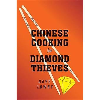 Chinese Cooking for Diamond Thieves by Dave Lowry - 9780547973319 Book