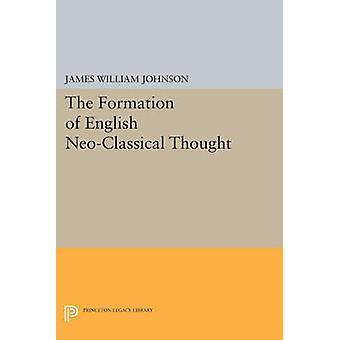 Formation of English Neo-Classical Thought by James William Johnson -