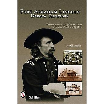 Fort Abraham Lincoln - Dakota Territory by Lee Chambers - 978076433026