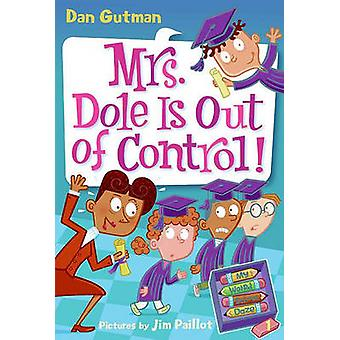 Mrs. Dole Is Out of Control! by Dan Gutman - Jim Paillot - 9781436436
