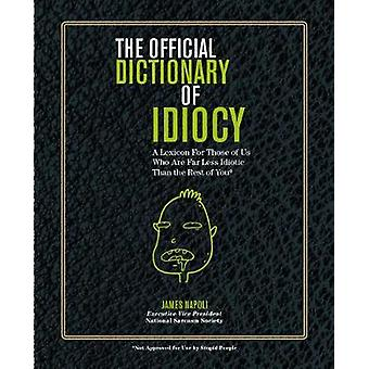Official Dictionary of Idiocy - A Lexicon For Those of Us Who Are Far