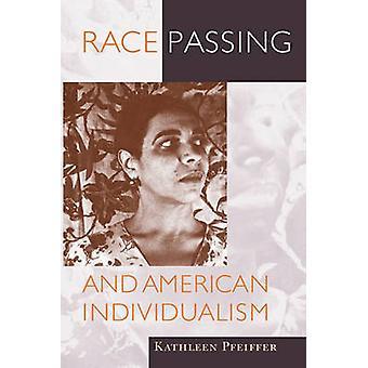 Race Passing och amerikansk individualism av Kathleen Pfeiffer-978155