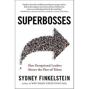 Superbosses - How Exceptional Leaders Master the Flow of Talent by Syd
