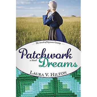 Patchwork Dreams by Laura V Hilton - 9781603742559 Book