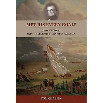 Met His Every Goal? - James K. Polk and the Legends of Manifest Destin