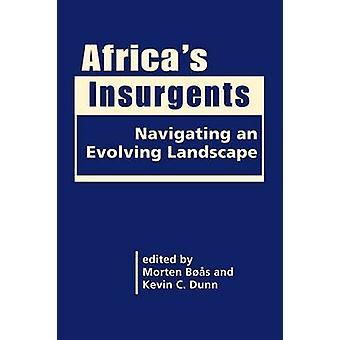 Africa's Insurgents - Navigating an Evolving Landscape by Morten Boas