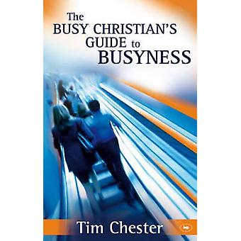 The Busy Christian's Guide to Busyness by Tim Chester - 9781844743025