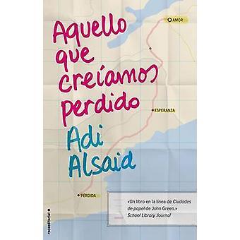 Aquello Que Creiamos Perdido by Adi Alsaid - 9788499189345 Book