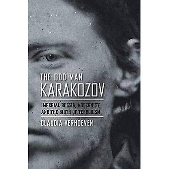 Der seltsame Mann Karakozov: Imperiales Rußland, Modernität und die Geburt des Terrorismus