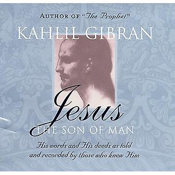 Jesus: The Son of Man: His Words and His Deeds as Told and Recorded by Those Who Knew Him (Paperback) by Gibran Kahlil