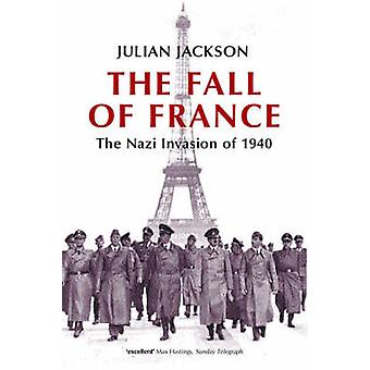The Fall of France - The Nazi Invasion of 1940 by Julian Jackson - 978