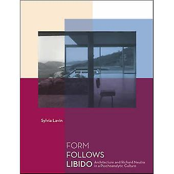 Form Follows Libido - Architecture and Richard Neutra in a Psychoanaly