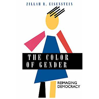 The Color of Gender - Reimaging Democracy by Zillah R. Eisenstein - 97