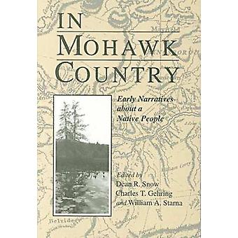 In Mohawk Country - Early Narratives of a Native People by Dean R. Sno
