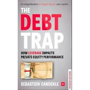 The Debt Trap - How Leverage Impacts Private Equity Performance by Seb