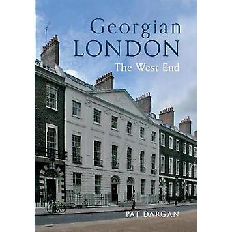 Georgian London - The West End by Pat Dargan - 9781445613130 Book