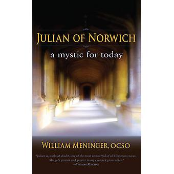 Julian of Norwich - A Mystic for Today by William A. Meninger - 978158